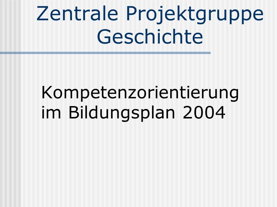 Zentrale Projektgruppe Geschichte Kompetenzorientierung im Bildungsplan 2004