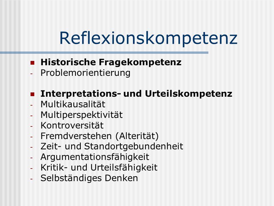Reflexionskompetenz Historische Fragekompetenz - Problemorientierung Interpretations- und Urteilskompetenz - Multikausalität - Multiperspektivität - K