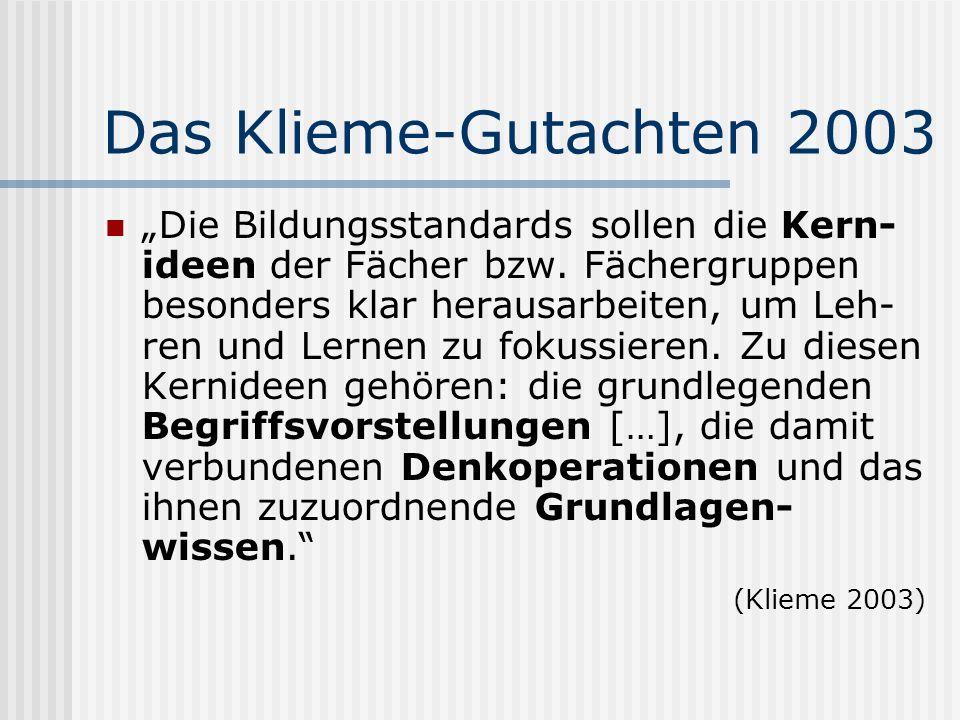Das Klieme-Gutachten 2003 Die Bildungsstandards sollen die Kern- ideen der Fächer bzw. Fächergruppen besonders klar herausarbeiten, um Leh- ren und Le
