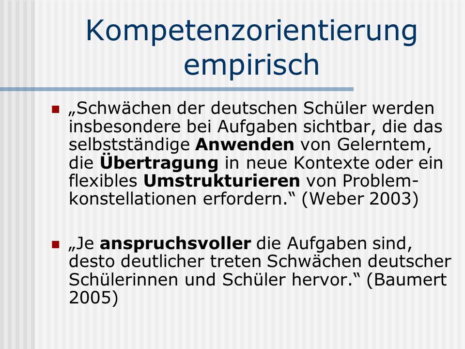 Kompetenzorientierung empirisch Schwächen der deutschen Schüler werden insbesondere bei Aufgaben sichtbar, die das selbstständige Anwenden von Gelernt