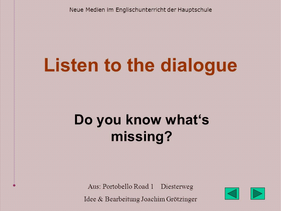 Aus: Portobello Road 1 Diesterweg Idee & Bearbeitung Joachim Grötzinger Do you know whats missing.