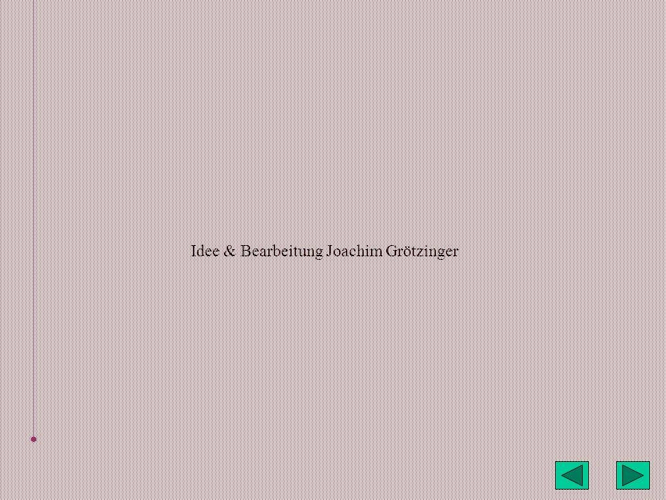 Idee & Bearbeitung Joachim Grötzinger