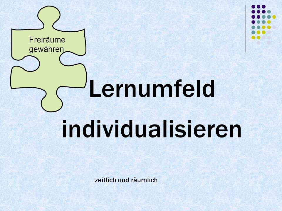 Lernumfeld individualisieren zeitlich und räumlich Freiräume gewähren
