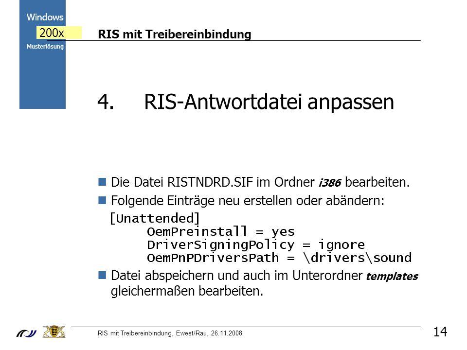 RIS mit Treibereinbindung RIS mit Treibereinbindung, Ewest/Rau, 26.11.2008 2000 Windows 200x Musterlösung 14 Die Datei RISTNDRD.SIF im Ordner i386 bearbeiten.