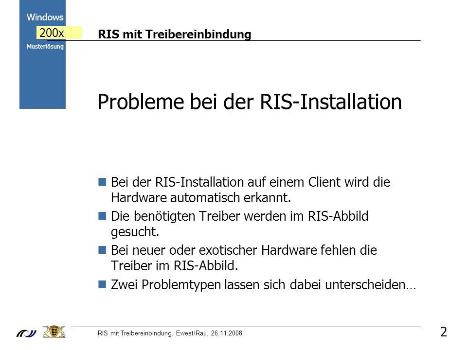 RIS mit Treibereinbindung RIS mit Treibereinbindung, Ewest/Rau, 26.11.2008 2000 Windows 200x Musterlösung 2 Probleme bei der RIS-Installation Bei der RIS-Installation auf einem Client wird die Hardware automatisch erkannt.