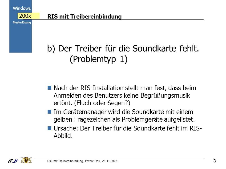 RIS mit Treibereinbindung RIS mit Treibereinbindung, Ewest/Rau, 26.11.2008 2000 Windows 200x Musterlösung 5 b) Der Treiber für die Soundkarte fehlt.