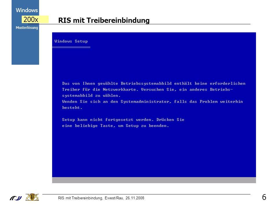 RIS mit Treibereinbindung RIS mit Treibereinbindung, Ewest/Rau, 26.11.2008 2000 Windows 200x Musterlösung 6 c) Der Netzwerkkartentreiber fehlt.