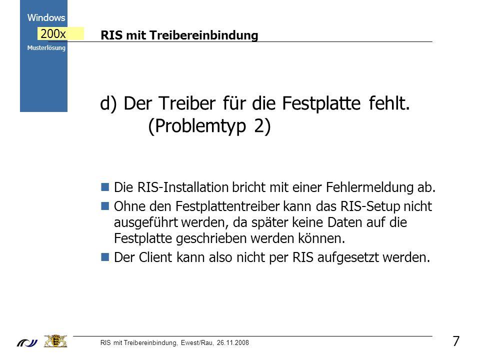 RIS mit Treibereinbindung RIS mit Treibereinbindung, Ewest/Rau, 26.11.2008 2000 Windows 200x Musterlösung 7 d) Der Treiber für die Festplatte fehlt.