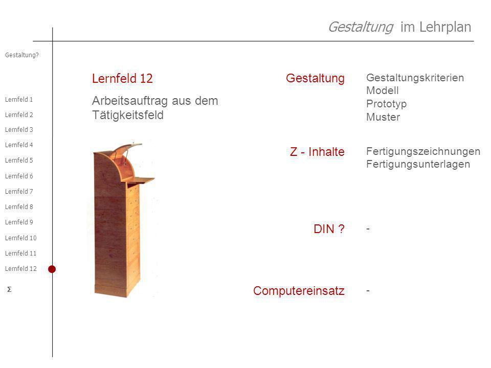 Lernfeld 2 Lernfeld 1 Lernfeld 3 Lernfeld 4 Lernfeld 5 Lernfeld 6 Lernfeld 7 Lernfeld 8 Lernfeld 9 Lernfeld 10 Lernfeld 11 Lernfeld 12 Gestaltung? Σ L