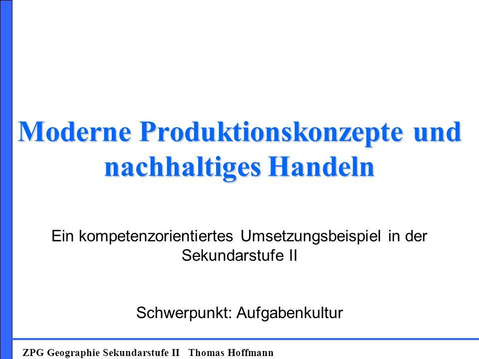 Moderne Produktionskonzepte und nachhaltiges Handeln Ein kompetenzorientiertes Umsetzungsbeispiel in der Sekundarstufe II Schwerpunkt: Aufgabenkultur