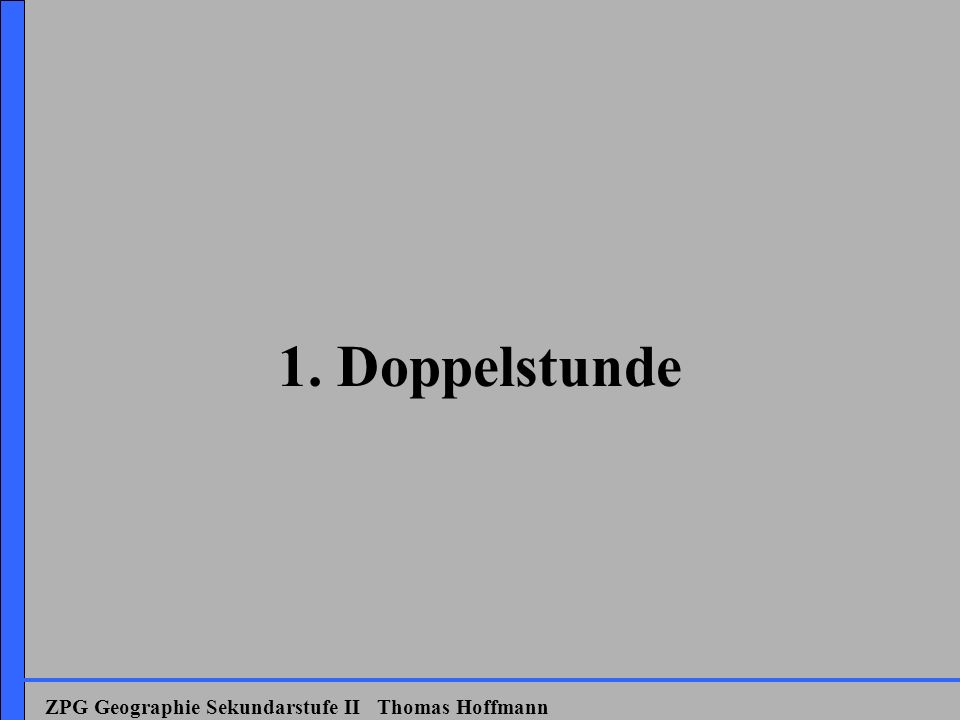 1. Doppelstunde ZPG Geographie Sekundarstufe II Thomas Hoffmann