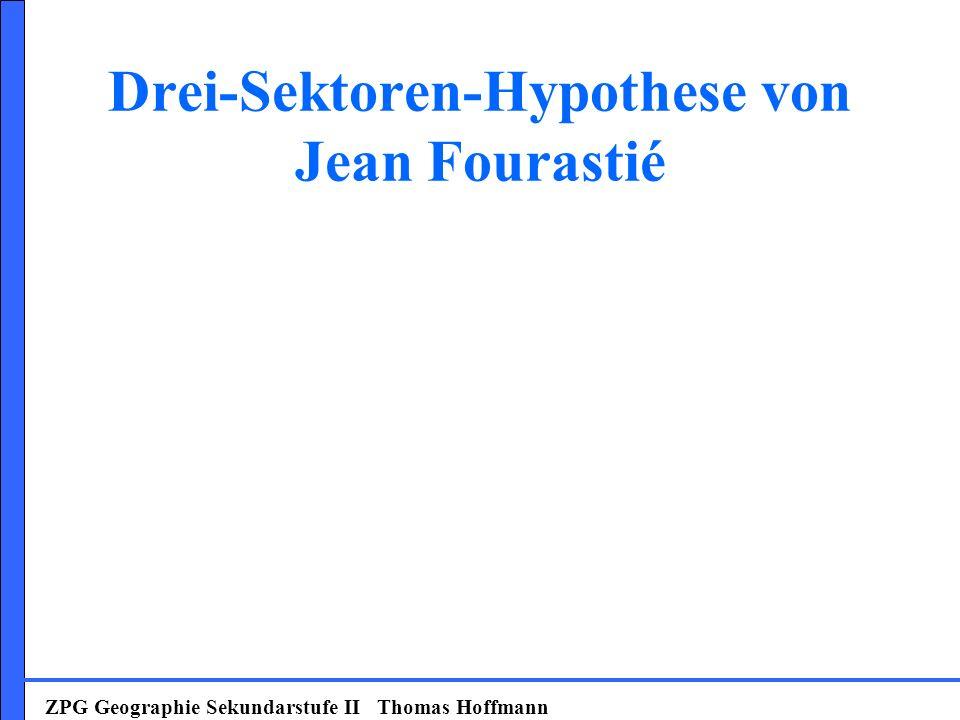 Drei-Sektoren-Hypothese von Jean Fourastié ZPG Geographie Sekundarstufe II Thomas Hoffmann