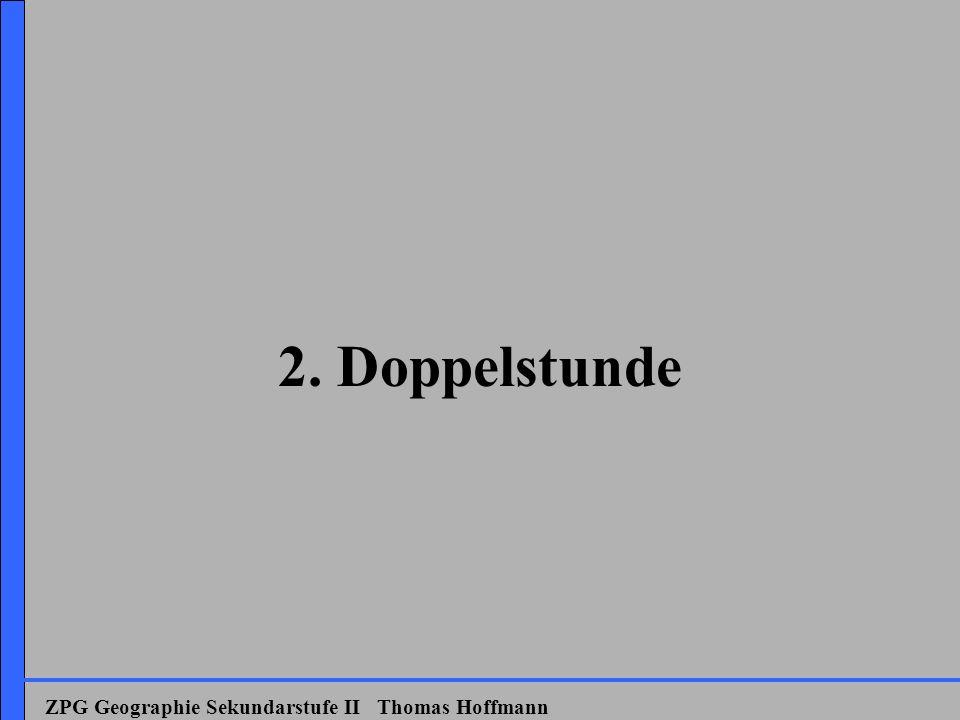 2. Doppelstunde ZPG Geographie Sekundarstufe II Thomas Hoffmann