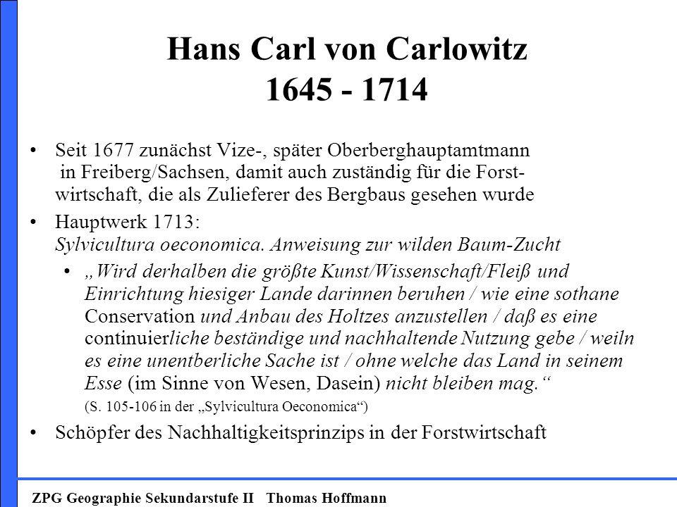 Hans Carl von Carlowitz 1645 - 1714 Seit 1677 zunächst Vize-, später Oberberghauptamtmann in Freiberg/Sachsen, damit auch zuständig für die Forst- wir