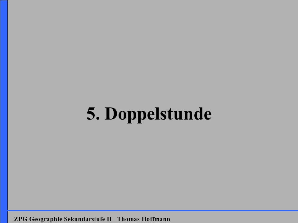 5. Doppelstunde ZPG Geographie Sekundarstufe II Thomas Hoffmann