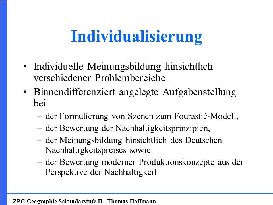 Individualisierung Individuelle Meinungsbildung hinsichtlich verschiedener Problembereiche Binnendifferenziert angelegte Aufgabenstellung bei –der For