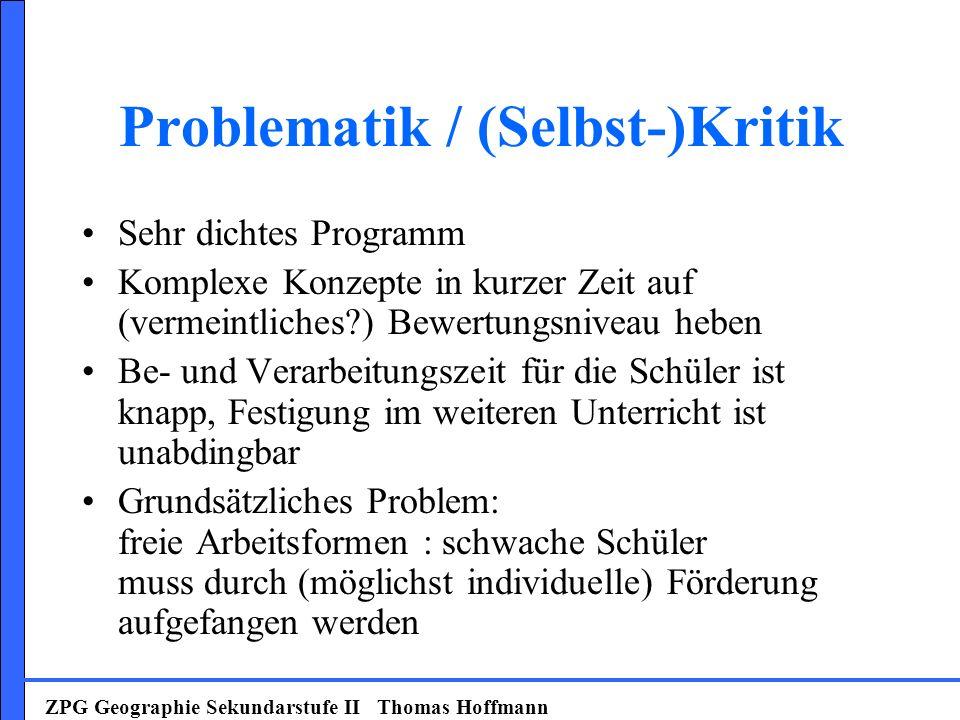 Problematik / (Selbst-)Kritik Sehr dichtes Programm Komplexe Konzepte in kurzer Zeit auf (vermeintliches?) Bewertungsniveau heben Be- und Verarbeitung