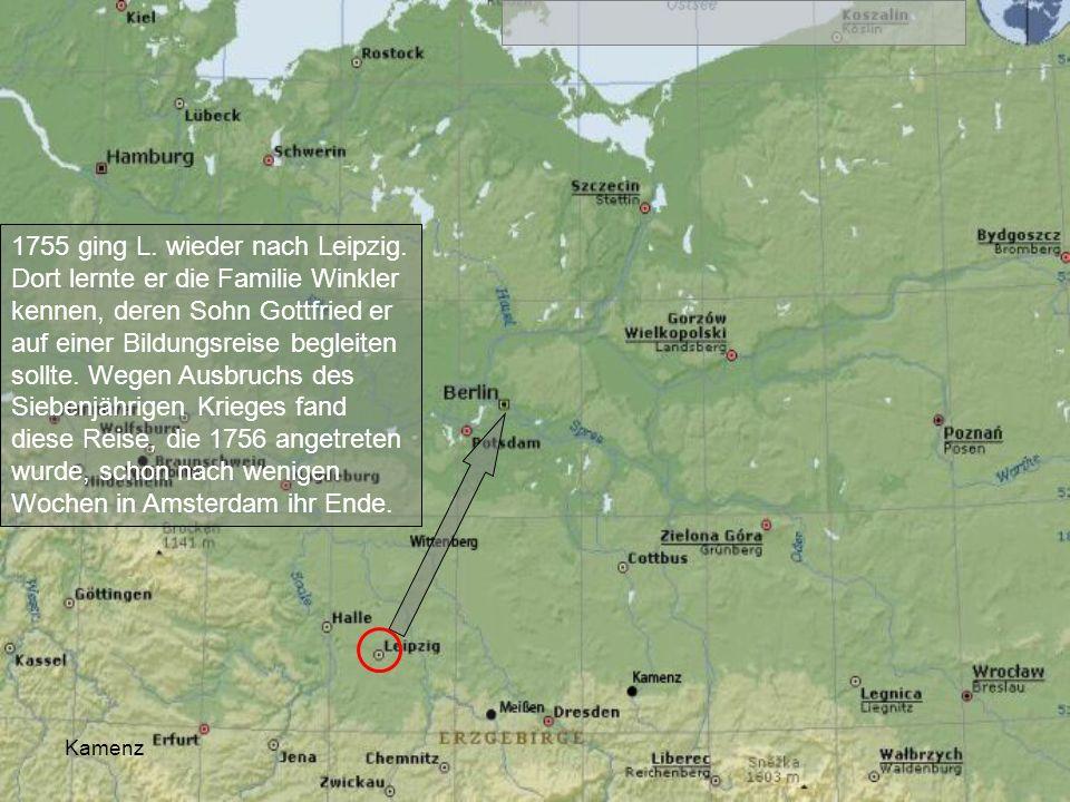 Kamenz 1755 ging L. wieder nach Leipzig. Dort lernte er die Familie Winkler kennen, deren Sohn Gottfried er auf einer Bildungsreise begleiten sollte.