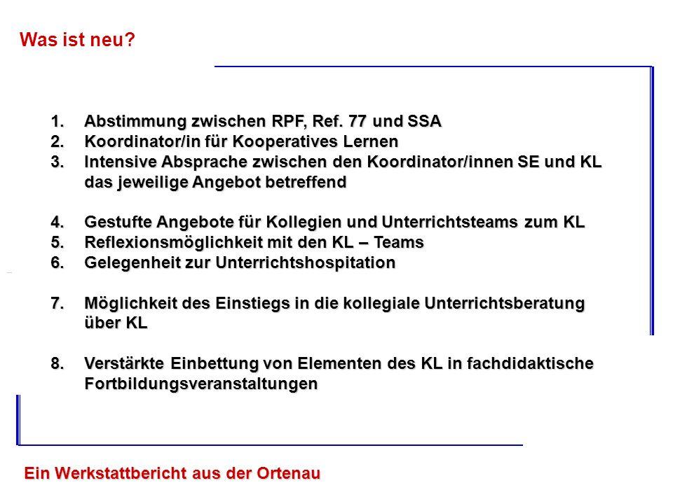 Ein Werkstattbericht aus der Ortenau Was ist neu? 1.Abstimmung zwischen RPF, Ref. 77 und SSA 2.Koordinator/in für Kooperatives Lernen 3.Intensive Absp