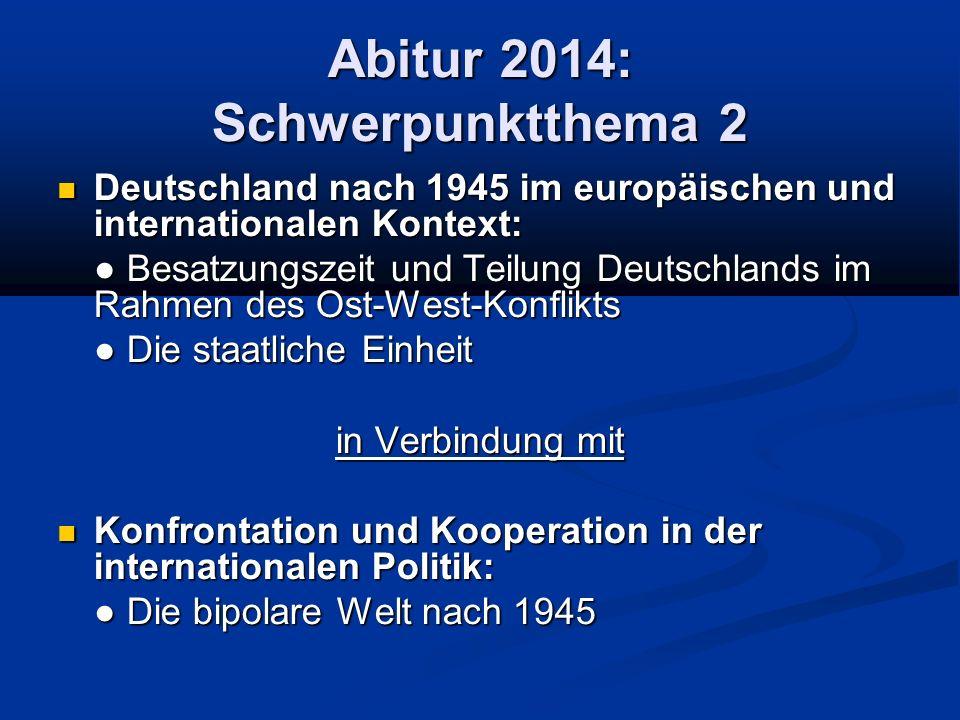 Abitur 2014: Schwerpunktthema 2 Deutschland nach 1945 im europäischen und internationalen Kontext: Deutschland nach 1945 im europäischen und internati