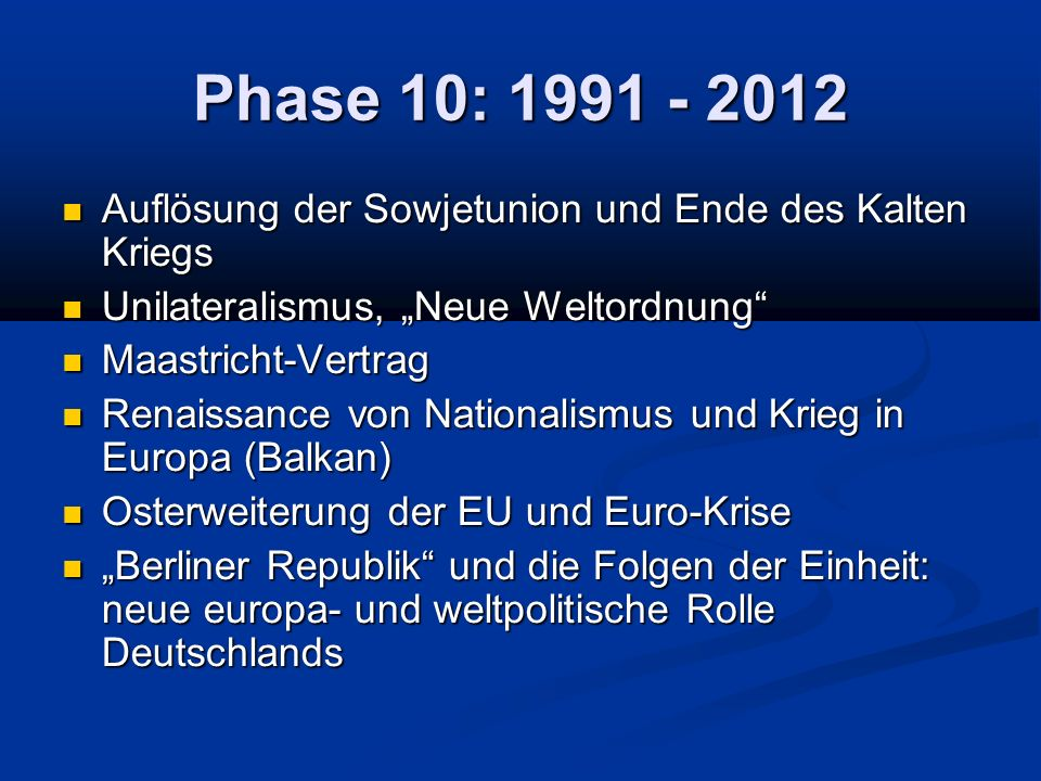 Phase 10: 1991 - 2012 Auflösung der Sowjetunion und Ende des Kalten Kriegs Auflösung der Sowjetunion und Ende des Kalten Kriegs Unilateralismus, Neue