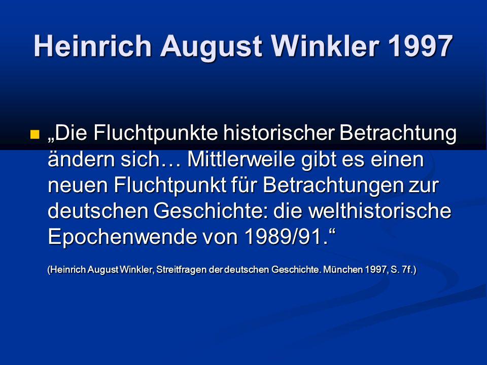 Heinrich August Winkler 1997 Die Fluchtpunkte historischer Betrachtung ändern sich… Mittlerweile gibt es einen neuen Fluchtpunkt für Betrachtungen zur deutschen Geschichte: die welthistorische Epochenwende von 1989/91.