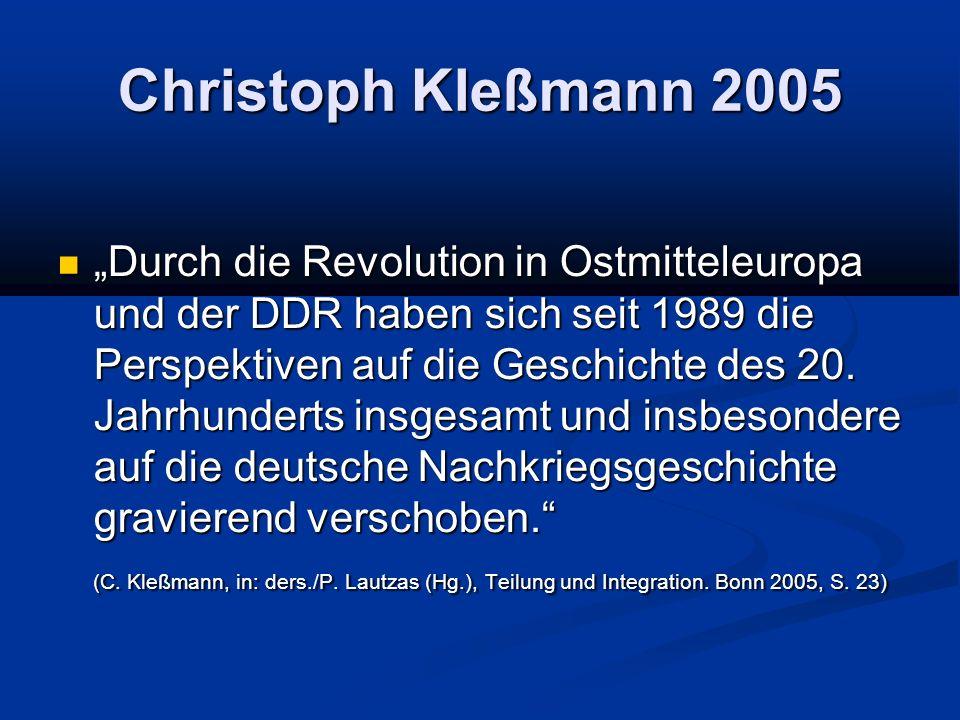 Christoph Kleßmann 2005 Durch die Revolution in Ostmitteleuropa und der DDR haben sich seit 1989 die Perspektiven auf die Geschichte des 20.