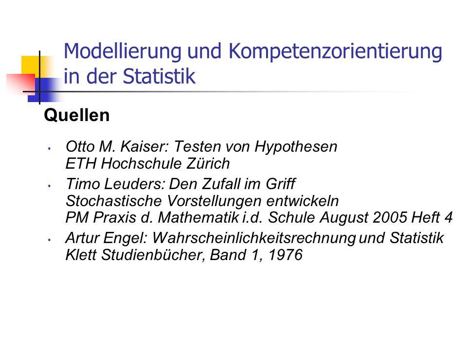 Modellierung und Kompetenzorientierung in der Statistik Otto M. Kaiser: Testen von Hypothesen ETH Hochschule Zürich Timo Leuders: Den Zufall im Griff