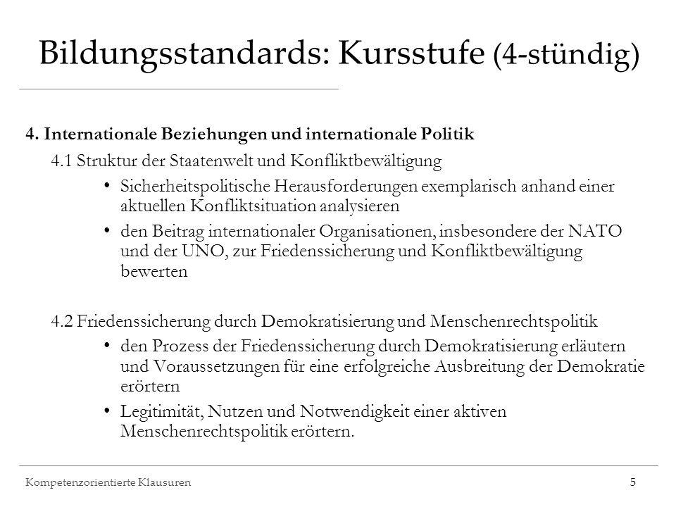 Kompetenzorientierte Klausuren5 Bildungsstandards: Kursstufe (4-stündig) 4. Internationale Beziehungen und internationale Politik 4.1 Struktur der Sta