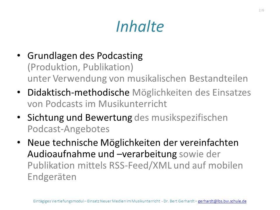 Inhalte Grundlagen des Podcasting (Produktion, Publikation) unter Verwendung von musikalischen Bestandteilen Didaktisch-methodische Möglichkeiten des Einsatzes von Podcasts im Musikunterricht Sichtung und Bewertung des musikspezifischen Podcast-Angebotes Neue technische Möglichkeiten der vereinfachten Audioaufnahme und –verarbeitung sowie der Publikation mittels RSS-Feed/XML und auf mobilen Endgeräten Eintägiges Vertiefungsmodul – Einsatz Neuer Medien im Musikunterricht - Dr.