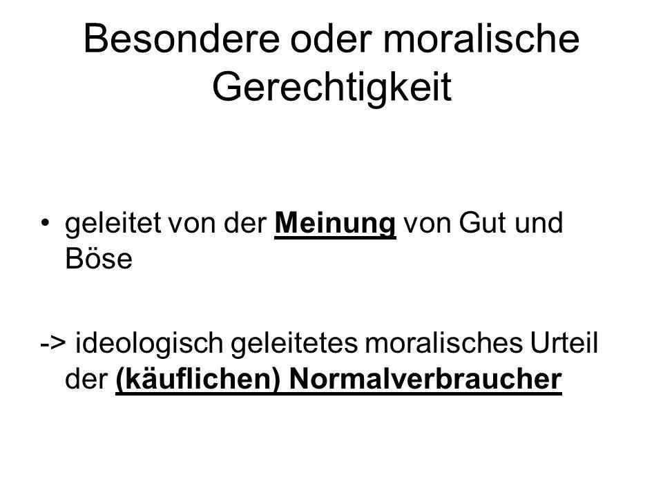 Besondere oder moralische Gerechtigkeit geleitet von der Meinung von Gut und Böse -> ideologisch geleitetes moralisches Urteil der (käuflichen) Normalverbraucher