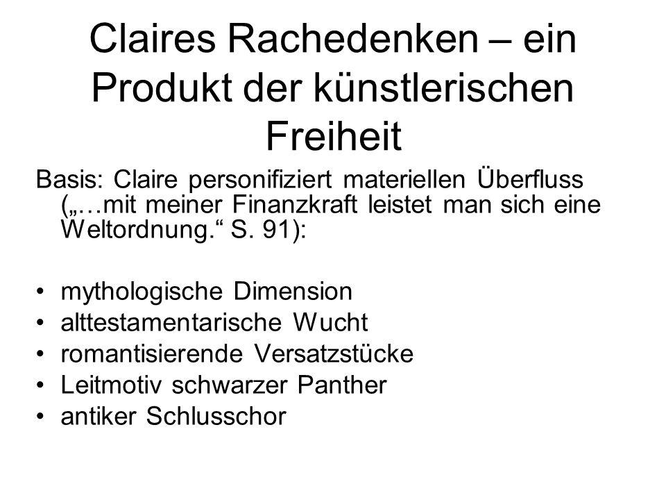 Claires Rachedenken – ein Produkt der künstlerischen Freiheit Basis: Claire personifiziert materiellen Überfluss (…mit meiner Finanzkraft leistet man sich eine Weltordnung.