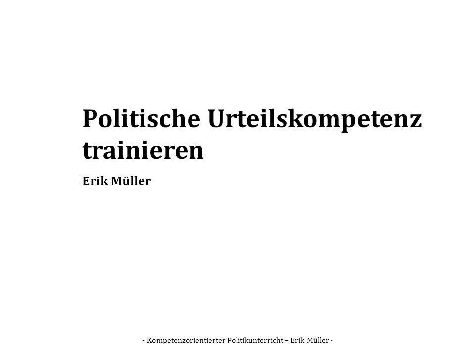- Kompetenzorientierter Politikunterricht – Erik Müller - Politische Urteilskompetenz trainieren Erik Müller