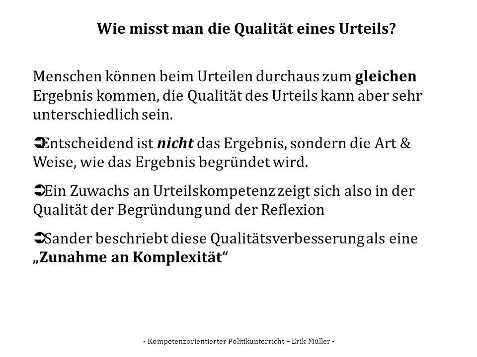 - Kompetenzorientierter Politikunterricht – Erik Müller - Wie misst man die Qualität eines Urteils? Menschen können beim Urteilen durchaus zum gleiche
