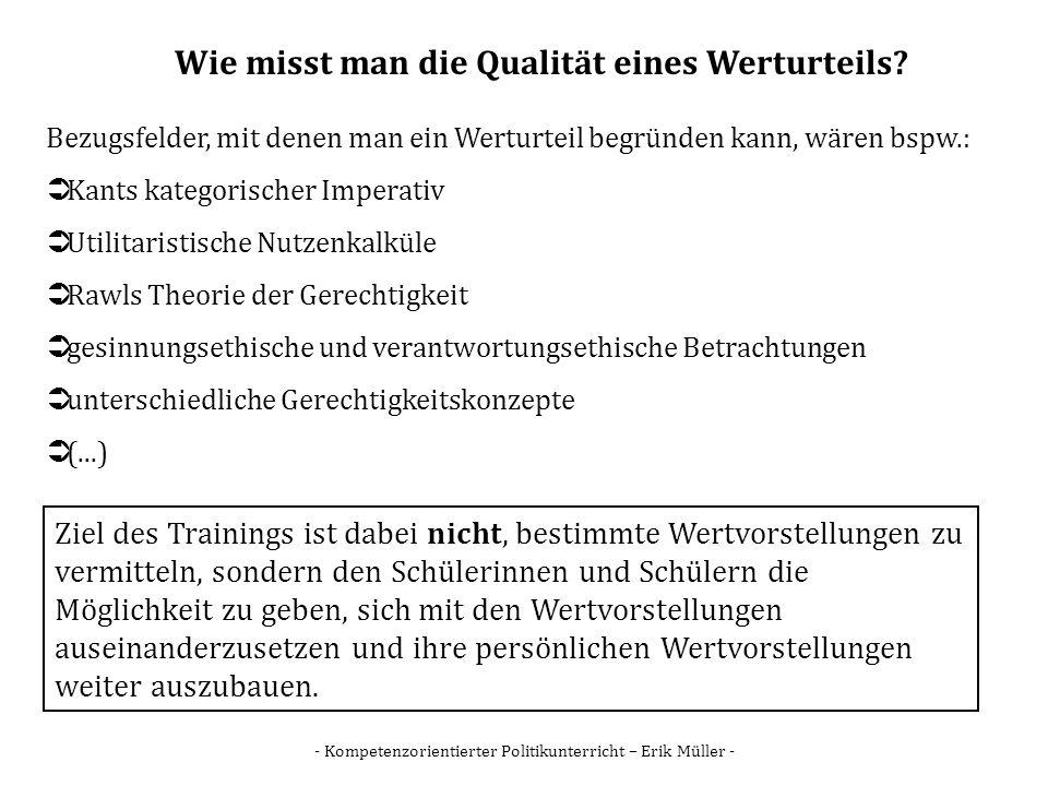 - Kompetenzorientierter Politikunterricht – Erik Müller - Wie misst man die Qualität eines Werturteils? Bezugsfelder, mit denen man ein Werturteil beg