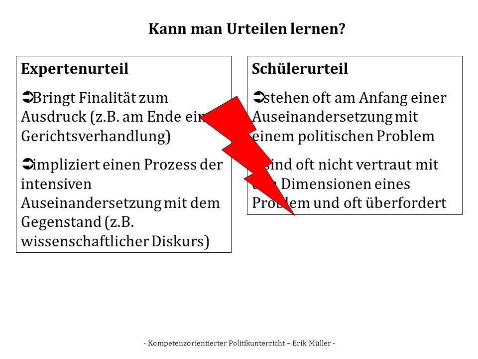 - Kompetenzorientierter Politikunterricht – Erik Müller - Kann man Urteilen lernen? Expertenurteil Bringt Finalität zum Ausdruck (z.B. am Ende einer G