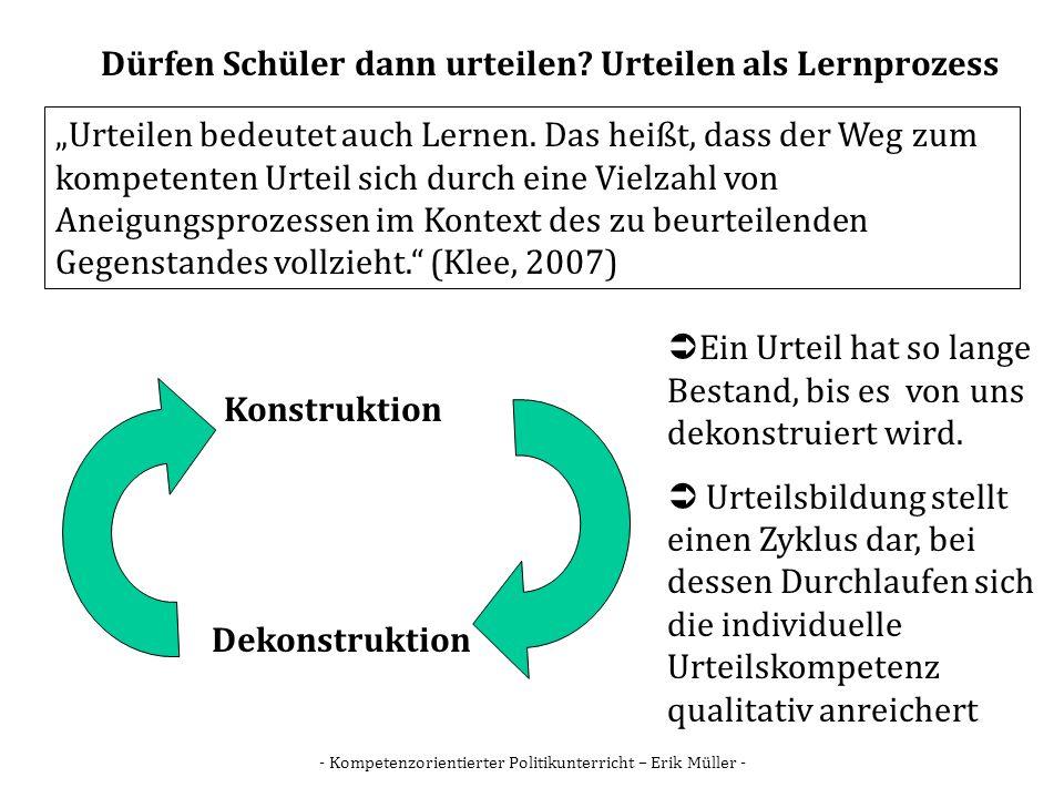 - Kompetenzorientierter Politikunterricht – Erik Müller - Dürfen Schüler dann urteilen? Urteilen als Lernprozess Urteilen bedeutet auch Lernen. Das he