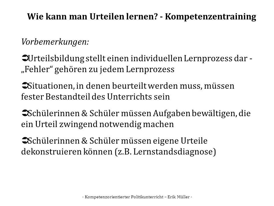 - Kompetenzorientierter Politikunterricht – Erik Müller - Wie kann man Urteilen lernen? - Kompetenzentraining Vorbemerkungen: Urteilsbildung stellt ei
