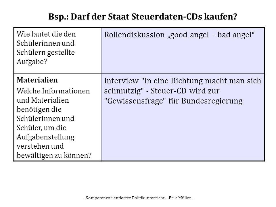 - Kompetenzorientierter Politikunterricht – Erik Müller - Bsp.: Darf der Staat Steuerdaten-CDs kaufen? Wie lautet die den Schülerinnen und Schülern ge