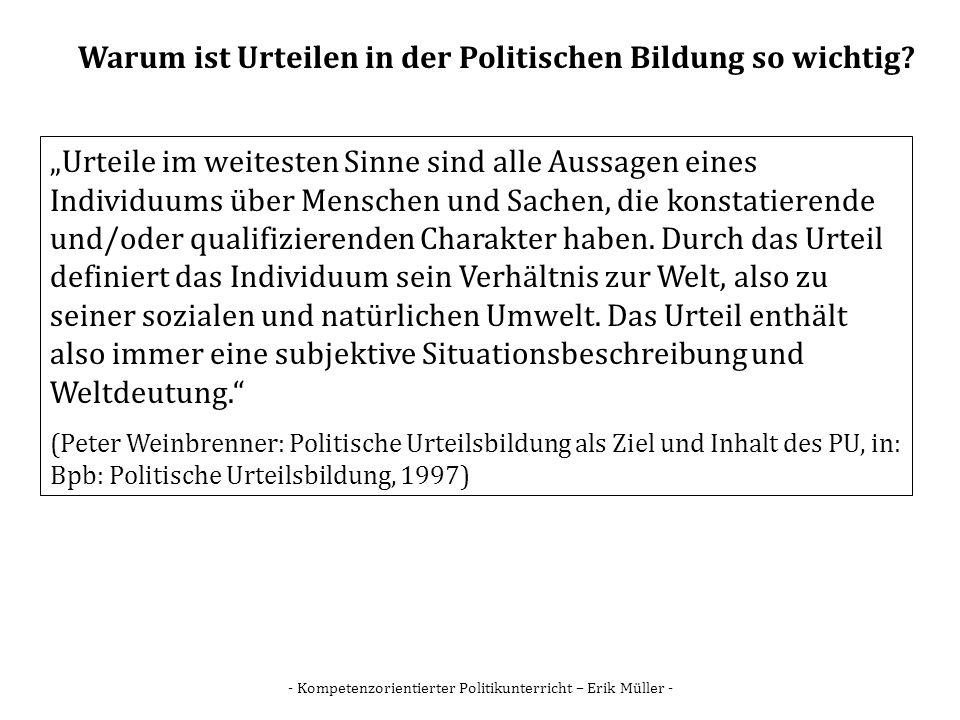- Kompetenzorientierter Politikunterricht – Erik Müller - Warum ist Urteilen in der Politischen Bildung so wichtig? Urteile im weitesten Sinne sind al