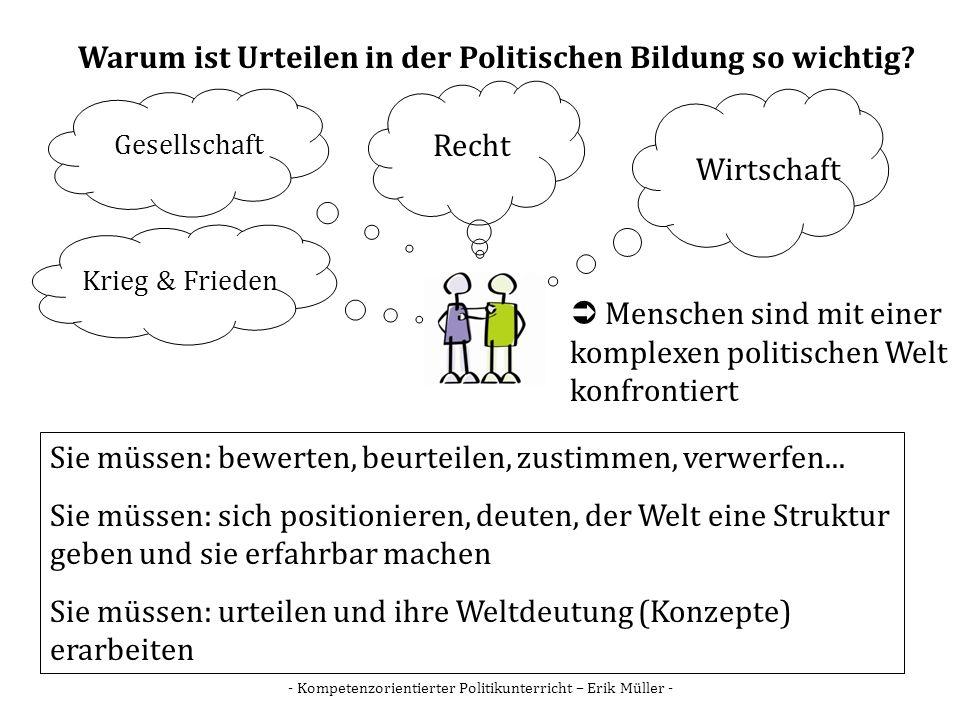 - Kompetenzorientierter Politikunterricht – Erik Müller - Warum ist Urteilen in der Politischen Bildung so wichtig? Menschen sind mit einer komplexen
