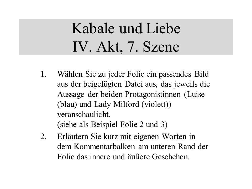 Kabale und Liebe IV. Akt, 7. Szene 1.Wählen Sie zu jeder Folie ein passendes Bild aus der beigefügten Datei aus, das jeweils die Aussage der beiden Pr