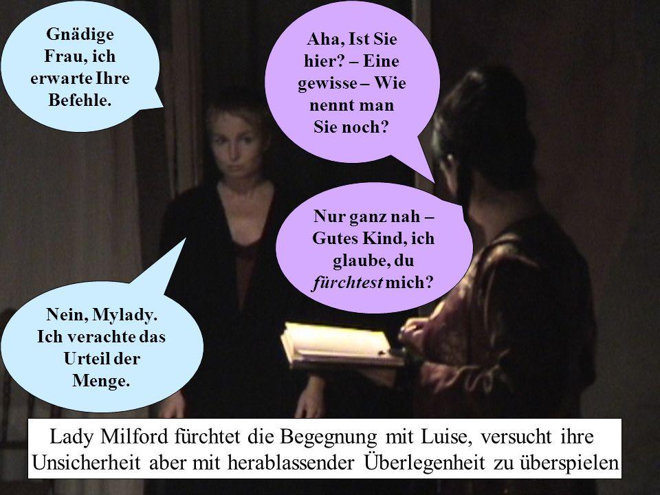 Nur ganz nah – Gutes Kind, ich glaube, du fürchtest mich? Lady Milford fürchtet die Begegnung mit Luise, versucht ihre Unsicherheit aber mit herablass