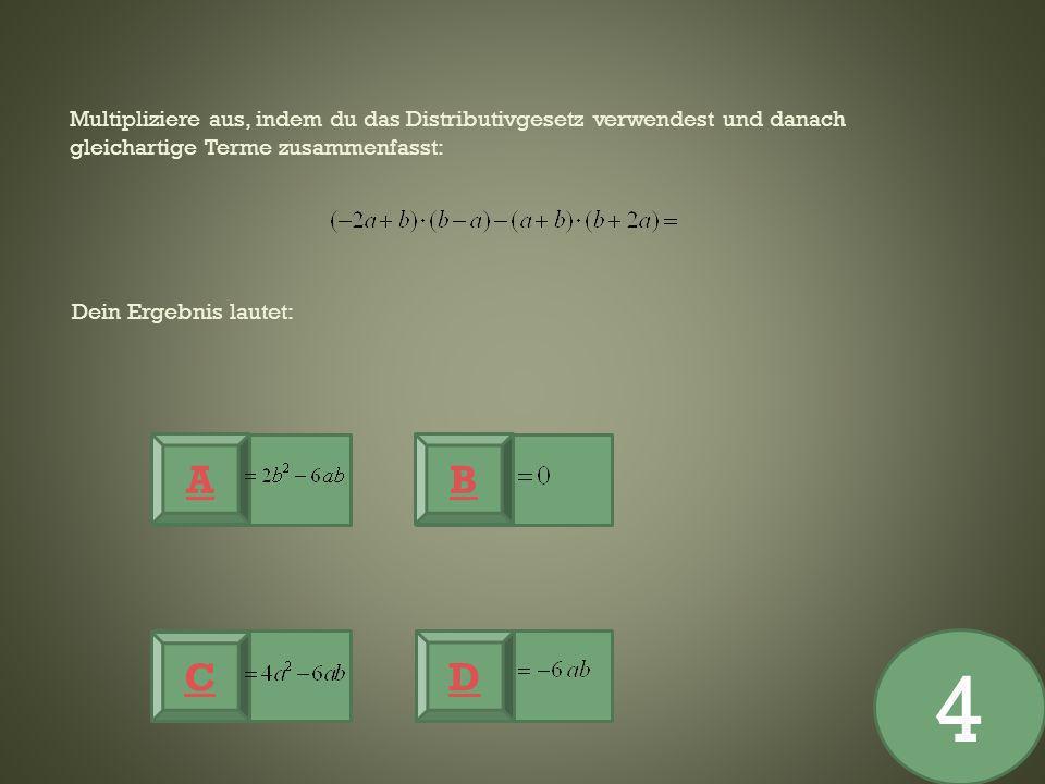 Multipliziere aus, indem du das Distributivgesetz verwendest und danach gleichartige Terme zusammenfasst: A C D B 4 Dein Ergebnis lautet: