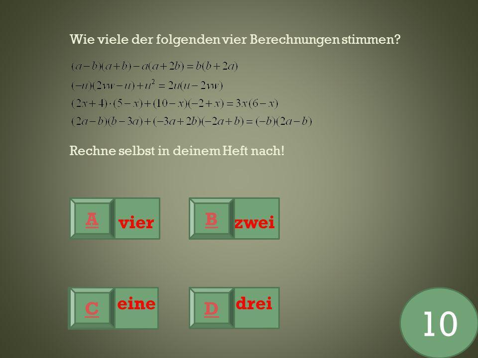 vier zwei eine drei Wie viele der folgenden vier Berechnungen stimmen? Rechne selbst in deinem Heft nach! A CD B 10