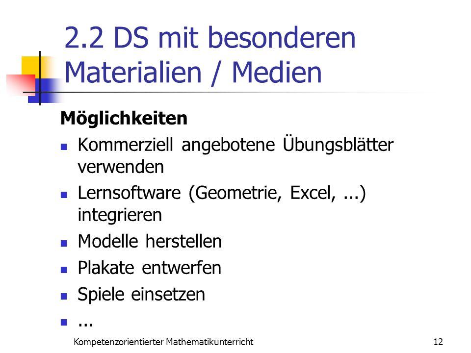 2.2 DS mit besonderen Materialien / Medien Möglichkeiten Kommerziell angebotene Übungsblätter verwenden Lernsoftware (Geometrie, Excel,...) integriere