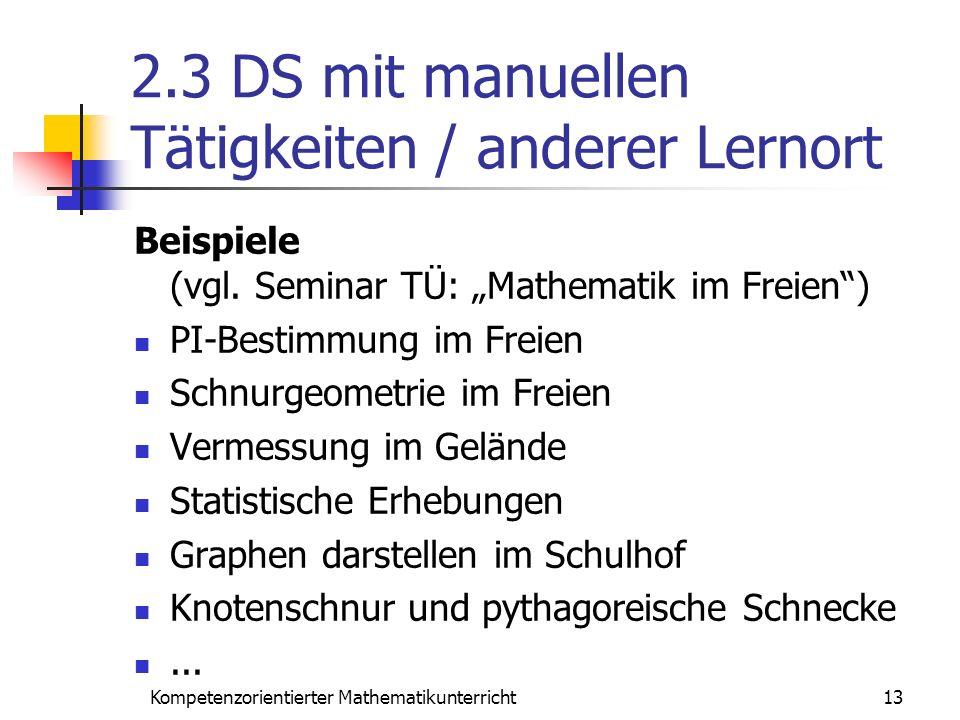 2.3 DS mit manuellen Tätigkeiten / anderer Lernort Beispiele (vgl. Seminar TÜ: Mathematik im Freien) PI-Bestimmung im Freien Schnurgeometrie im Freien