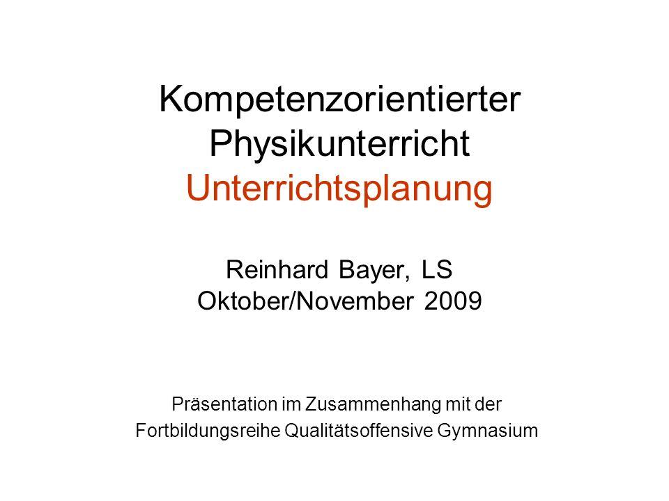 Kompetenzorientierter Physikunterricht Unterrichtsplanung Reinhard Bayer, LS Oktober/November 2009 Präsentation im Zusammenhang mit der Fortbildungsreihe Qualitätsoffensive Gymnasium