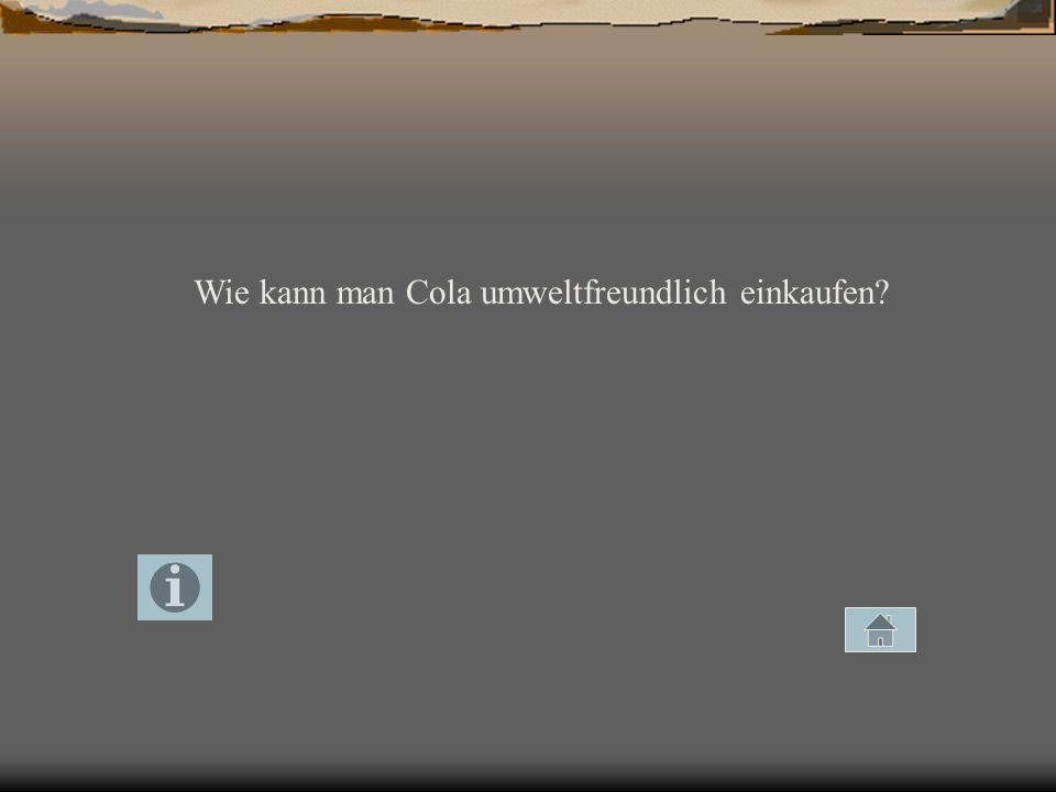 Wie kann man Cola umweltfreundlich einkaufen?