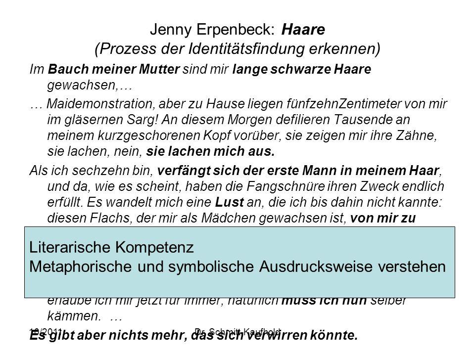 10/2011Dr. Schmitt-Kaufhold Jenny Erpenbeck: Haare (Prozess der Identitätsfindung erkennen) Im Bauch meiner Mutter sind mir lange schwarze Haare gewac